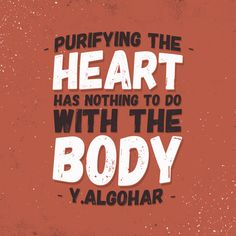 'Purifying the heart has nothing to do with the body.' - Younus AlGohar