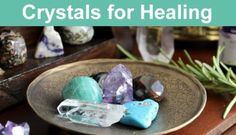 Crystals for Healing, Health and Wellbeing