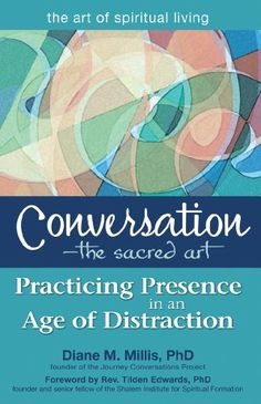 Conversation-The Sacred Art: Practicing Presence in an Ag...