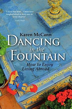 Dancing In The Fountain: How to Enjoy Living Abroad by Karen McCann.  Really enjoyed this one.  Entertaining with a dry sense of humour.