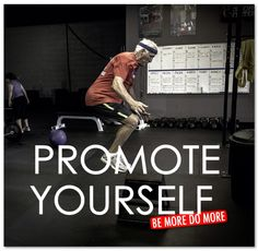 PROMOTE YOURSELF. #CrossFit