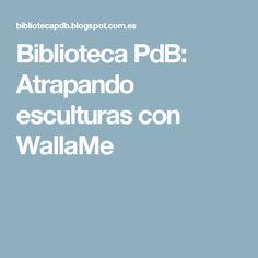 Biblioteca PdB: Atrapando esculturas con WallaMe