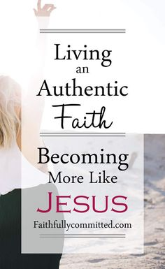 What does it mean to become more like Jesus? It's time to live out an authentic faith, looking to Jesus as our guide rather than other Christians.