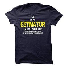 i am an ESTIMATOR i solve problems - #shirt hair #tshirt quotes. HURRY => https://www.sunfrog.com/LifeStyle/i-am-an-ESTIMATOR-i-solve-problems-47283059-Guys.html?68278