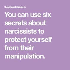 You can use six secrets about narcissists to protect yourself from their manipulation.