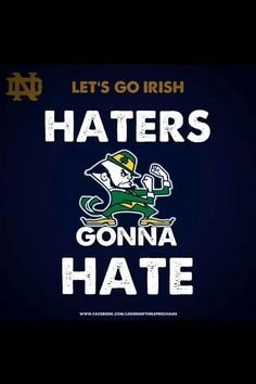 Lets Go Irish!! Don't be the hater!!!