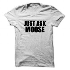 Just ask MOOSE T Shirts, Hoodies, Sweatshirts. CHECK PRICE ==► https://www.sunfrog.com/Names/Just-ask-MOOSE.html?41382