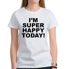 Women's light color white t-shirt with I'm Super Happy Today! theme. A day when no person, place or thing can steal or ruin your joy and others will benefit from your happiness as well. Available in small, medium, large, x-large, 2x-large for only $21.99. Go to the link to purchase the product and to see other options – http://www.cafepress.com/stisht
