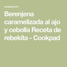 Berenjena caramelizada al ajo y cebolla Receta de rebekita - Cookpad