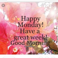 Happy Monday Have A Great Week monday monday quotes happy monday have a great week monday quote happy monday quotes Happy Monday Quotes, Happy Monday Morning, Today Is Monday, Monday Motivation Quotes, Good Day Quotes, Happy Week, Have A Happy Day, Good Morning Quotes, Monday Monday