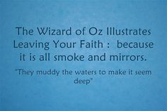 The Wizard of Oz Illustrates Leaving Your Faith : because it is all smoke and mirrors.