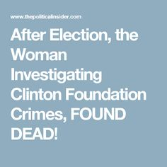 After Election, the Woman Investigating Clinton Foundation Crimes, FOUND DEAD!