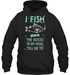 I FISH BECAUSE THE VOICES IN MY HEAD TELL ME TO Fishing Humor, Fishing Shirts, Fishing Apparel, Fishing Shop, Fishing Videos, Fishing Outfits, Cheap Hoodies, Fish Design, Not Good Enough