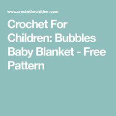 Crochet For Children: Bubbles Baby Blanket - Free Pattern