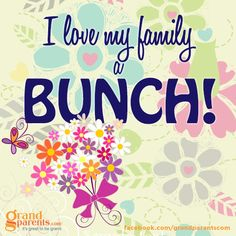 I love my family a bunch! We Are Family, Love My Family, General Quotes, Inspirational Quotes For Kids, Family Is Everything, I Love Ny, Special Quotes, It Goes On, Great Words