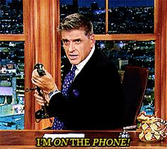 "The phone calls. | Community Post: 23 Reasons Craig Ferguson Is The Best Host Of ""The Late Late Show"""