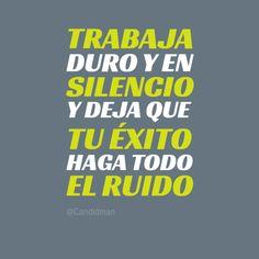 """#Trabaja duro y en #Silencio y deja que tu #Exito haga todo el #Ruido"""". #Citas #Frases @candidman"""