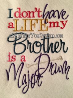 I don't have a Life, my Brother is Drum Major - my Sister is MAJORETTE School Band - INSTANT Download Machine Embroidery Design by Carrie