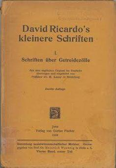 David Ricardo's kleinere Schriften / aus dem englischen Original ins Deutsche übertragen und eingeleitet von E. Leser 2. Aufl Jena : Gustav Fischer, 1922