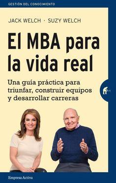 El MBA para la vida real // Jack y Suzy Welch // Empresa Activa Gestión del conocimiento (Ediciones Urano)