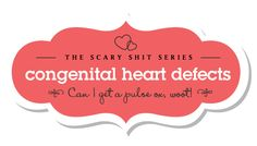 Scary Shit Series – Congenital Heart Defects — Signs and symptoms of CHDs and what to do if your child has one.