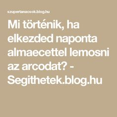 Mi történik, ha elkezded naponta almaecettel lemosni az arcodat? - Segithetek.blog.hu Health And Beauty, Anti Aging, Beauty Hacks, Beauty Tips, Health Fitness, Hair Beauty, Blog, Skin Care, Homemade