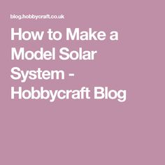 How to Make a Model Solar System - Hobbycraft Blog