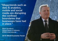 """KPMG @ WEF 2015: """"Mega-trends are disrupting the boundaries that businesses have long had in place."""" Mark Goodburn, KPMG, at #WEF15 in Davos  #WEFLIVE"""