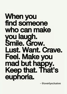 Euphoria, that's what you've given me.