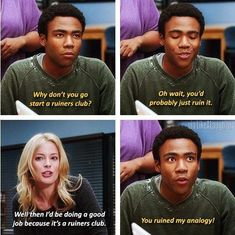 She didn't ruin your analogy, Troy. Community Tv Show, Community Quotes, T Bone, You Ruined Me, Donald Glover, Tv Show Quotes, Film Serie, Just For Laughs, Jokes