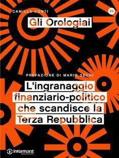 Gli Orologiai. L'ingranaggio finanziario-politico che scandisce la Terza Repubblica di Camilla Conti con prefazione di Mario Sechi