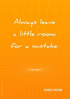 Always leave a little room for a mistake.   – #attitude #mistake http://www.quotemirror.com/proverbs/room-for-a-mistake/