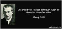 Und Engel treten leise aus den blauen Augen der Liebenden, die sanfter leiden. (Georg Trakl)