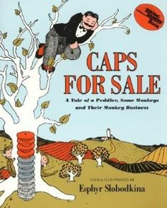 Caps for Sale: A Tale of a Peddler, Some Monkeys and Their Monkey Business,  by Esphyr Slobodkina