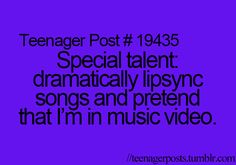 Teenager Posts.... GOOD.... I thought I was the only one that did that.... I'M NORMAL!!! LOL :)