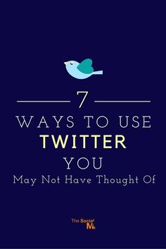 7 Ways To Use Twitter - blog.thesocialms....