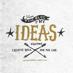 the blog of my ideas fighting creative block and the like ///by nathan yoder