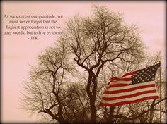 """As we express our gratitude, we must never forget that the highest appreciation is not to utter words, but to live by them. Army Love, Truth Hurts, God Bless America, Veterans Day, Jfk, Usmc, Real Talk, Old Town, Gratitude"