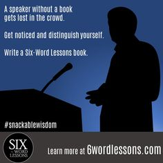 Turn your snackable wisdom into a book. Six-Word Lessons Books Six Words, Public Speaking, Autism Awareness, Writing A Book, Crowd, Investing, Lost, Wisdom, Author