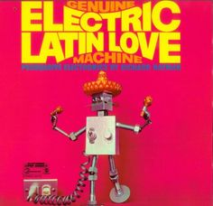 "Persuasive Electronics by Richard Hayman ""Genuine Electric Latin Love Machine"", 1969"