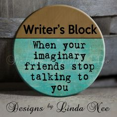 "EXCLUSIVE to my Shop - Writer's Block When your immaginary friends stop talking to you - Brown and Blue- 1.5"" Pinback Button. $1.50, via Etsy."
