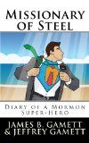 Missionary of Steel: Diary of a Mormon Super Hero / http://livinglds.com/missionary-of-steel-diary-of-a-mormon-super-hero/