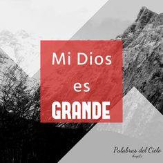 Porque Grande es mi Dios y sus bondades y maravillas eternas.
