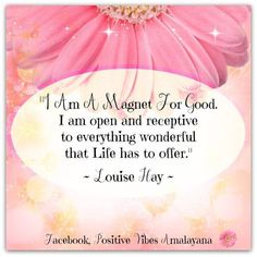 I am a magnet for good. I am open and receptive to everything wonderful that Life has to offer!!!