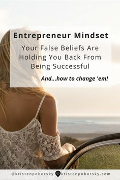 Entrepreneur Mindset:  How your false beliefs are holding you back from success + a simple exercise to help you change course!