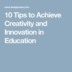 10 Tips to Achieve Creativity and Innovation in Education