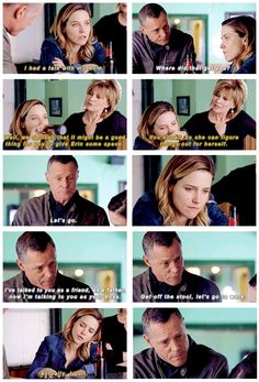 """Lindsay: """"I had a talk with my mom."""" Voight: """"Where did that get you?"""" Bunny: """"Well, we decided that it might be a good thing for you to give Erin some space. You know? So she can figure things out for herself."""" Voight: """"Let's go. I've talked to you as a friend, as a father, now I'm talking to you as your boss. Get off the stool, lets go to work."""" Lindsay: """"Actually, I quit."""" (2x23)"""