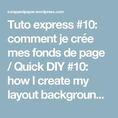 Tuto express #10: comment je crée mes fonds de page / Quick DIY #10: how I create my layout backgrounds – Scrap & Paper