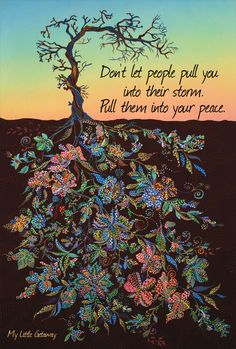 Don't let people pull you into their storm. Pull them into your peace. sooooo true!!