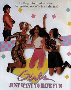 """Girls Just Want To Have Fun"" - a movie so bad it's good.   With Helen Hunt, Sarah Jessica Parker and Shannon Doherty.  Didn't know of this until I was an adult, but still love it because it is SO 80's!"